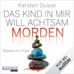 Hörbuch: Karsten Dusse - Das Kind in mir will achtsam morden  (Achtsam 2)